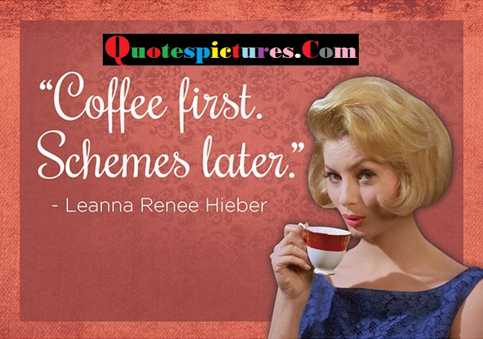 Coffee Quotes - Coffee First Schemes Later By Leanna Renee Hieber