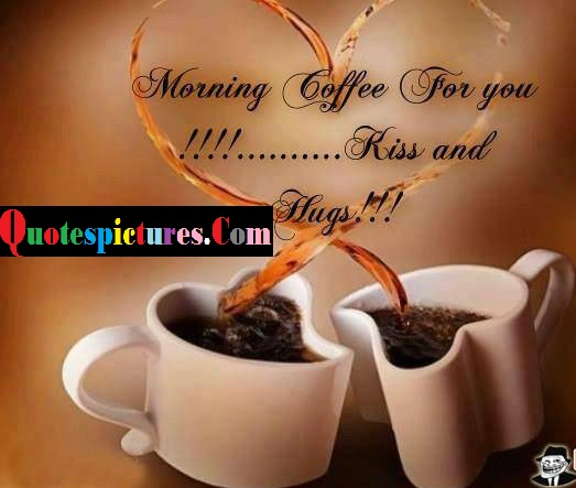 Coffee Quotes - Morning Coffee For You