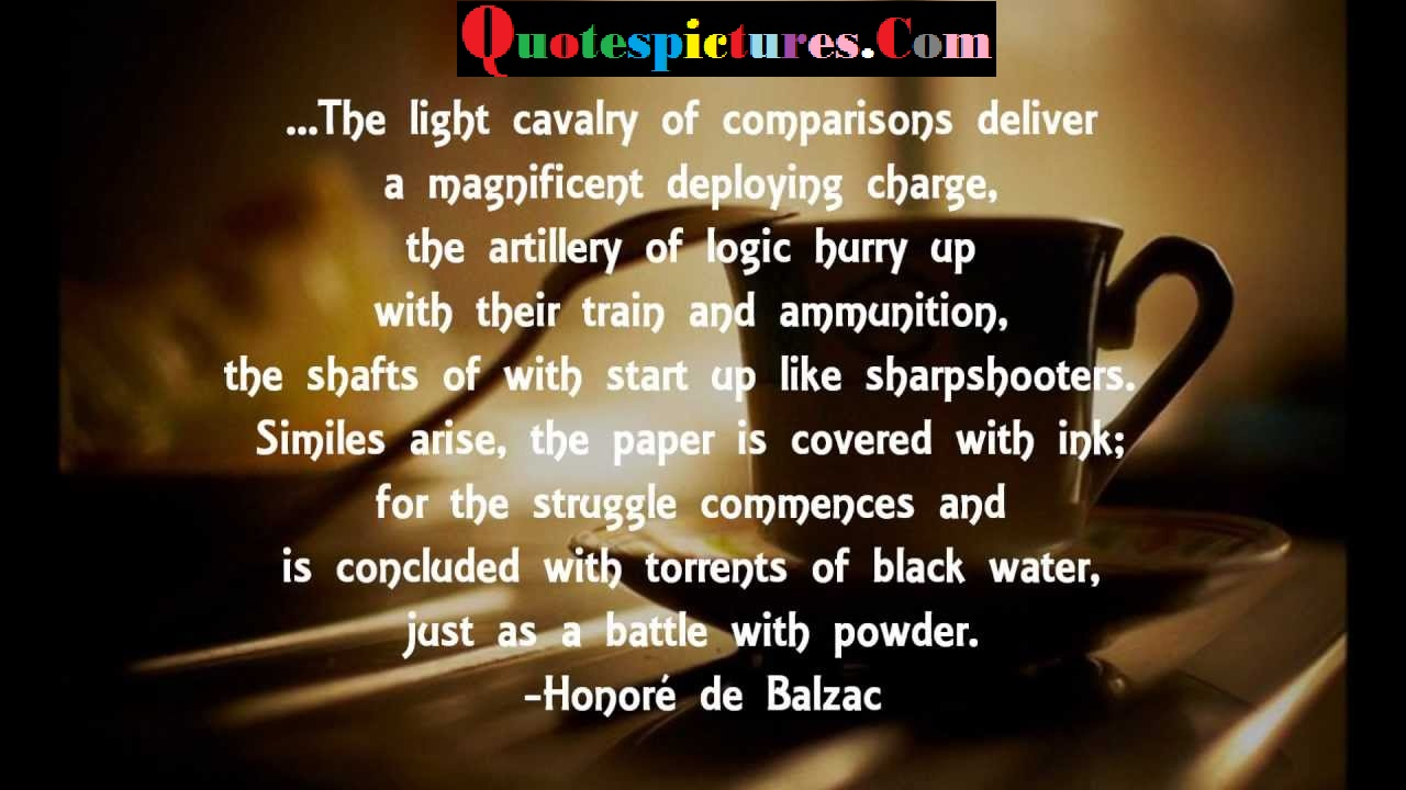 Coffee Quotes - The Light Cavalry Of Comparisons Deliver A Magnificent Deploying Charge By Honore De Balzac