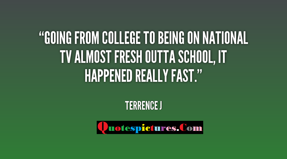 College Quotes - Going From College To Being On National TV  By Terrence J