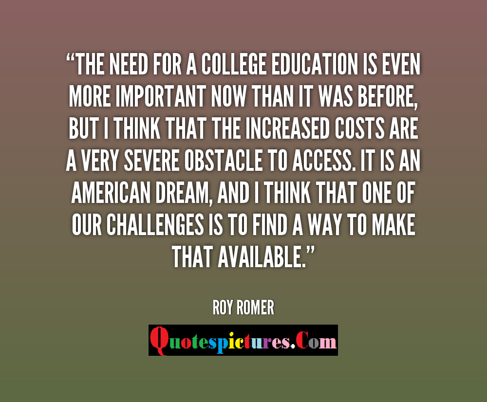 College Quotes - I Think that Increased Costs Are A Very Severe Obstacle To Access By Roy Romer