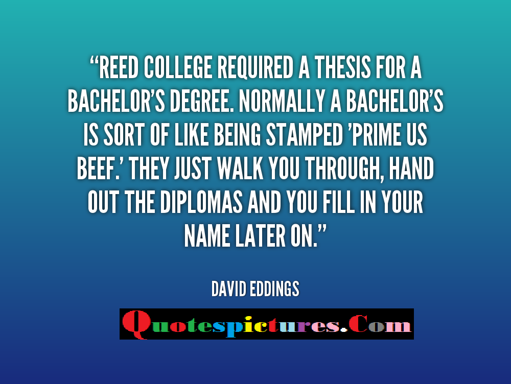 College Quotes - Reed College Required A Thesis For A Bachelor's Degree By David Eddings