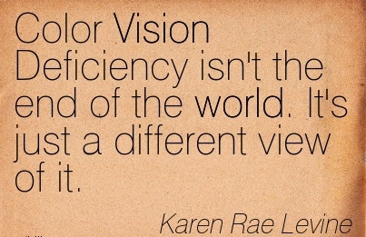 Color Vision Deficiency isn't the end of the world. It's just a different view of it.
