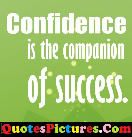 Confidence Quotes - Confidence Is The Companion Of Success.