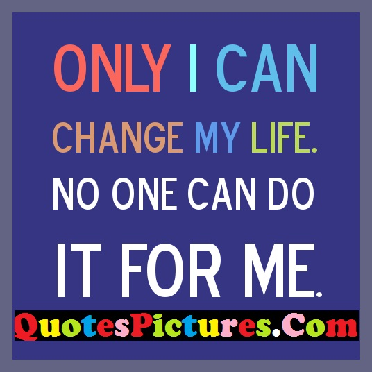 Courage Life Quote - Only I Can Change My Life