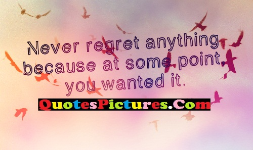 Cute Environment Quote - Never Regret Anything Because At Some Point You Wanted It.