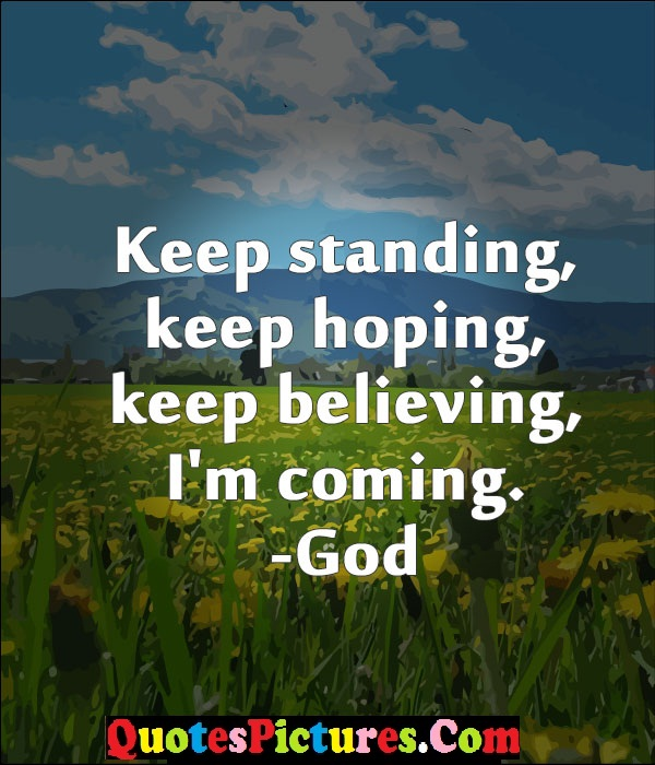 Cute God Quote - Keep Standing, Keep Hoping, Keep Beleiving, I'm Coming - God