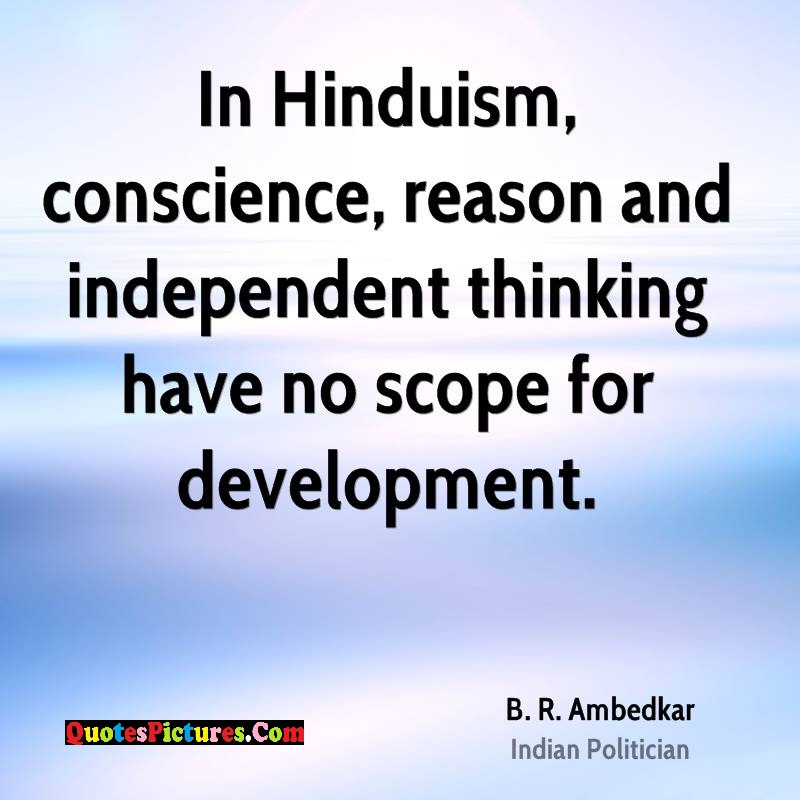 Cute Hinduism Quote - In Hindusim, Conscience, Reason And Independent Thinking have No Scope For Development.