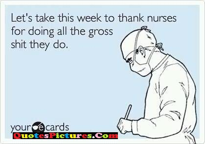 Cute Holiday Quote - Let's Take This Week To Thank Nurses For Doing All The Gross Shit They Do.