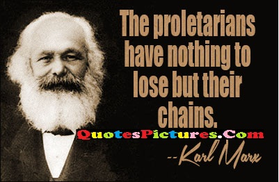 Cute Ideal Quote - The Proletarians Have Nothing To Lose But Their Chains. Karl Morse
