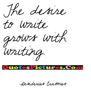Cute Ideal Quote - Then Desire To Write Grows With Writing.
