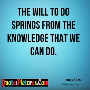 Cute Knowledge Quote - The Will To Do Springs From The Knowledge That We Can Do.