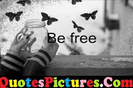 Cute Love Quote - Be Free
