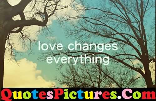 Cute Love Quote - Love Changes Everything