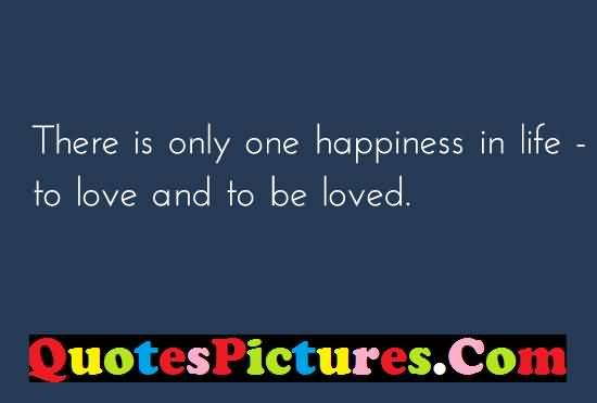 Cute Love Quote - Only One Happiness In Life To Love And To Be Loved