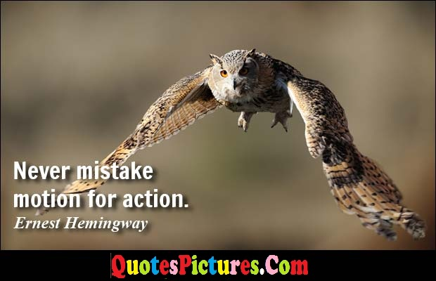 Cute Mistake Quote - Never Mistake Motion For Action. - Ernest Hemingway