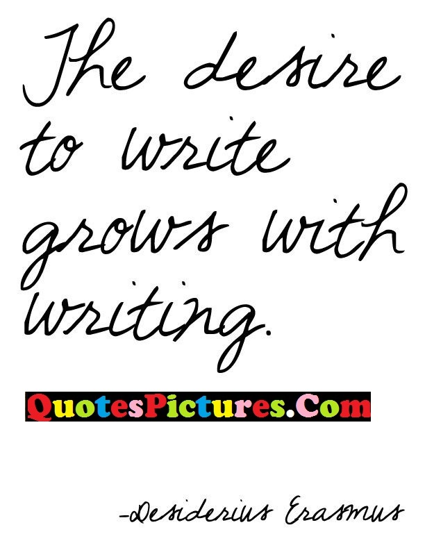 Cute Submission Quote - The Desire To Write Grows With Writing.