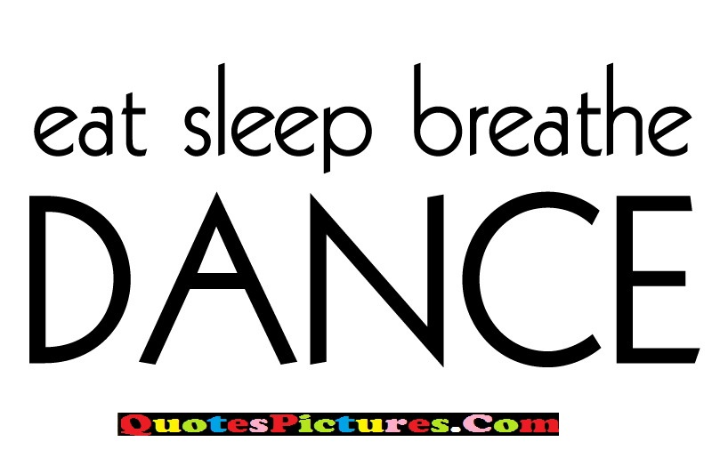 Dancing Quote - Eat Sleep Breathe Dance.
