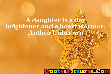 Daughter Quote - A Daughter Is A Day Brightener And A Heart Warmer. -Author Unknown