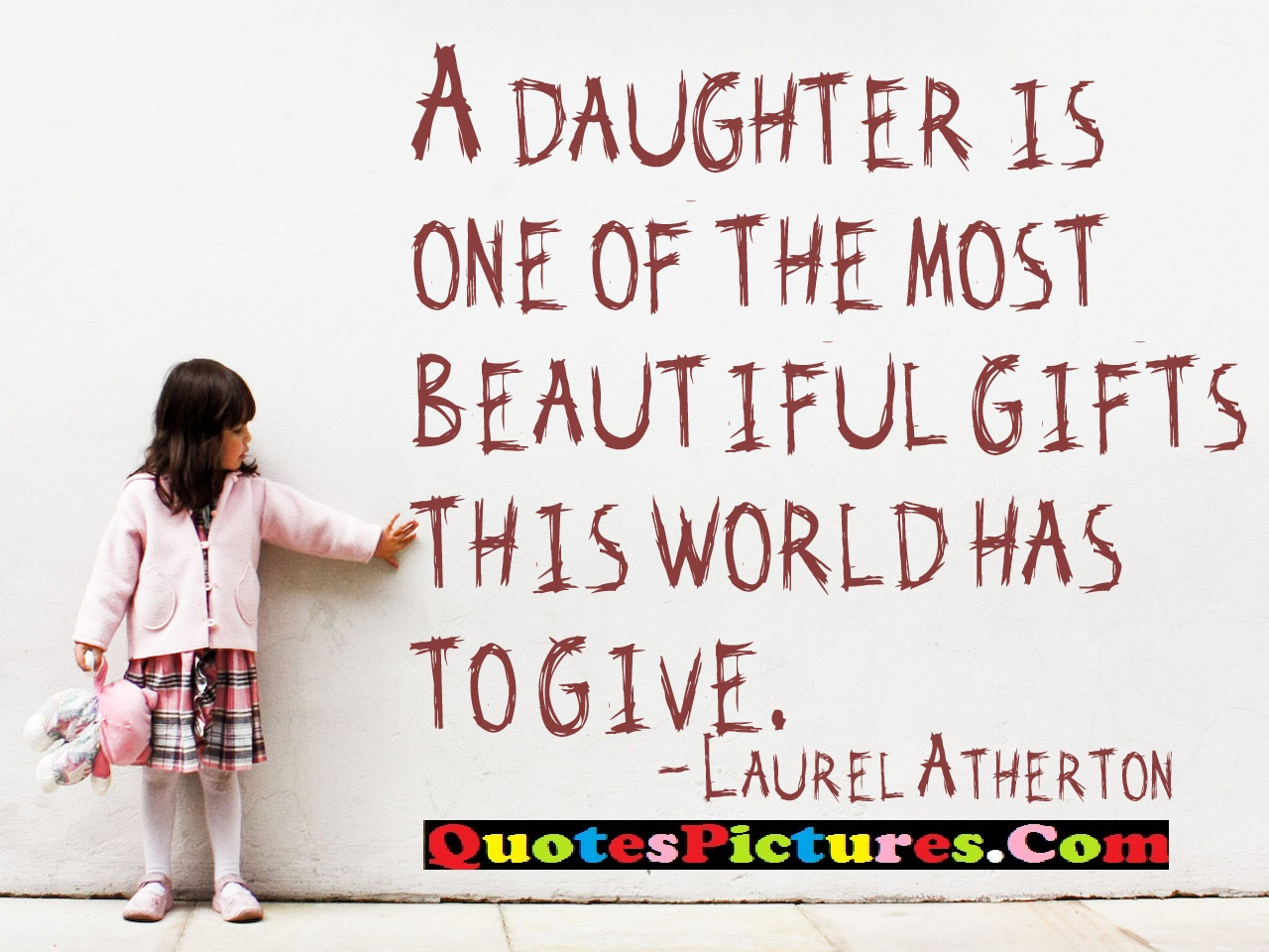 Daughter Quote - A Daughter Is One The Most Beautiful Gifts This World Has To Give. - Laurel Atherton