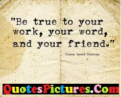 Debt Quote - Be True To Your Work, Your Word And Your Friend.