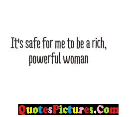 Debt Quote - It's Safe For Me To Be A Rich, Powerdul Woman