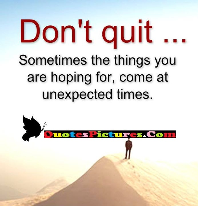 don't quit unexpected times