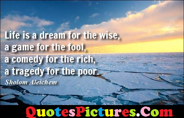 Dream Life Quote - Life Is A Dream For The Wise By Sholom Aleichem