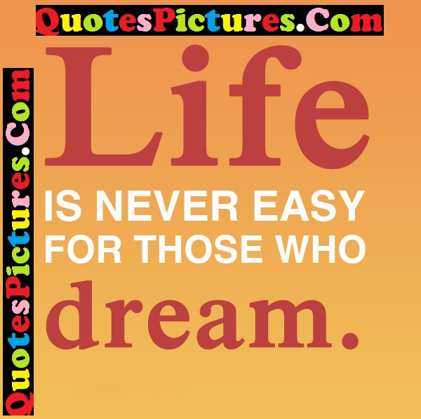 Dream Life Quote - Life Is Never Easy For Those Who Dream