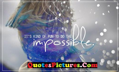 Dream Quote - It's Kind Of Fun To Do The Impossible.