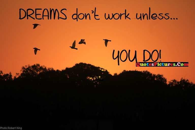 Dreaming Quote - Dreams Don't Work Unless… You Do!