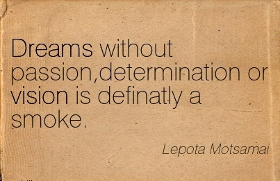 Dreams without passion,determination or vision is definatly a smoke.