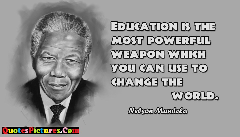 Education Quote - Education is The Most Powerful Weapon Which You Can Use To Change The World.
