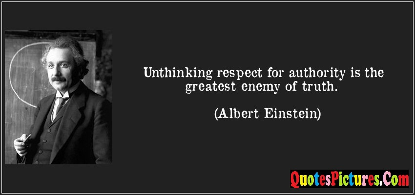 Enemy Quote - Unthinking Respect For Authority Is The Greatest Enemty Of Truth. - Albert Einstein