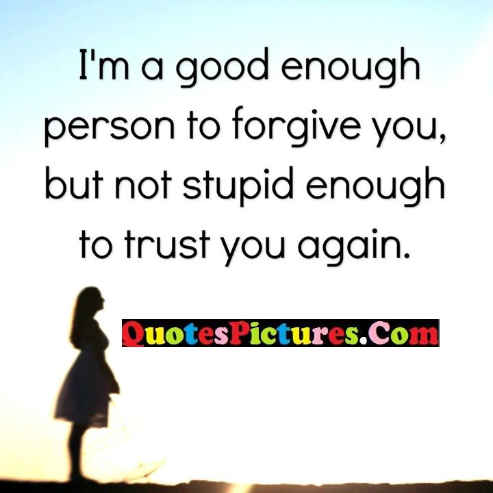 enough forgive stupid trust again