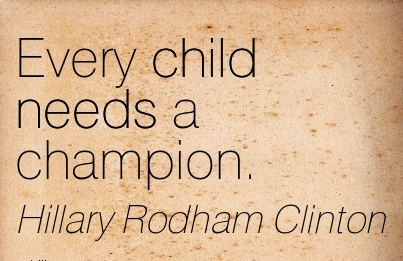 Every child needs a champion.