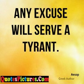 Excuse Quote - Any Excuse Will Serve A Tyrant. - Aesop