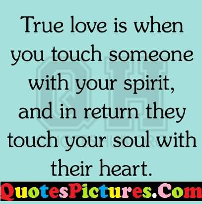 Extremaly Love Quote - True Love Is When You Touch Someone With Your Spirit
