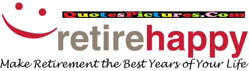 Extremely Retirement Quote - Retire Happy Make Retirement The Best years Of Your Life.
