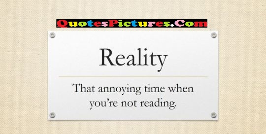 Fabulous Computer Quotes - Reality That Annoying Time When You Are Not Reading.