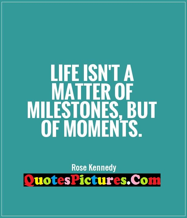 Fabulous Conflict Quotes - Life Isnt Matter Milestones, But Of Moments. - Rose Kennedy