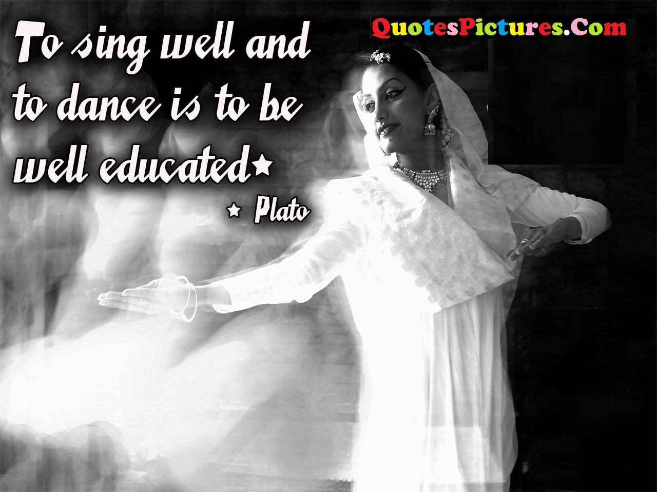 Fabulous Dancing Quote - To Sing Well And To Dance Is To Be Well Educated. - Plato