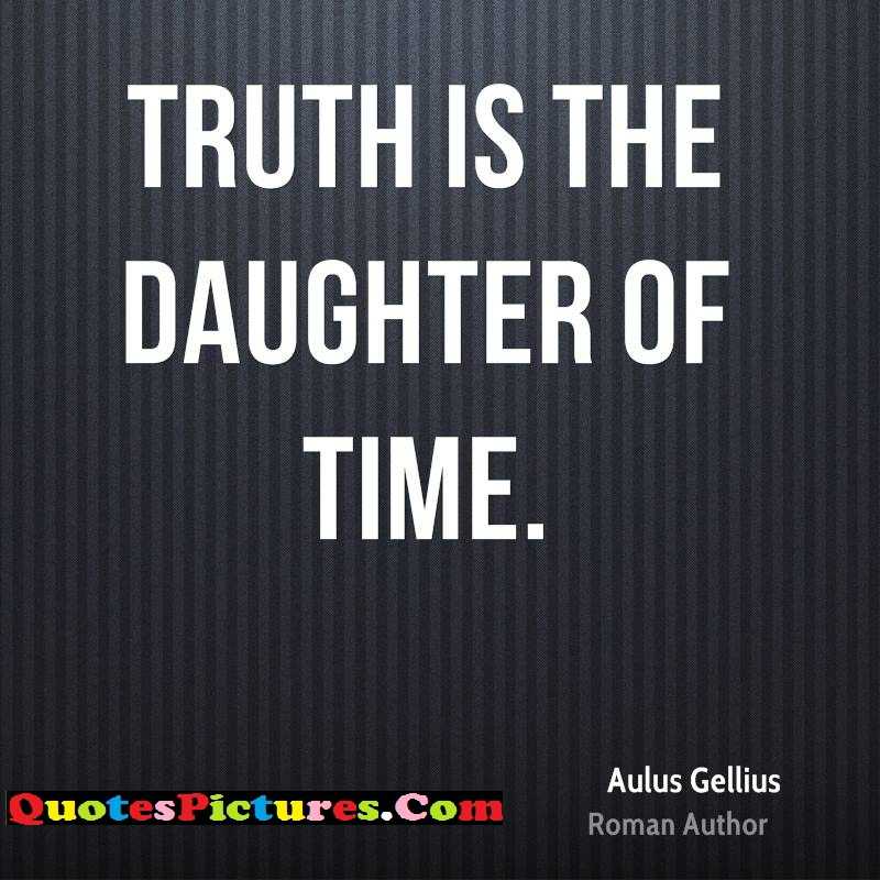 Fabulous Daughter Quote - Truth Is The Daughter Of Time. - Aulus Gellius