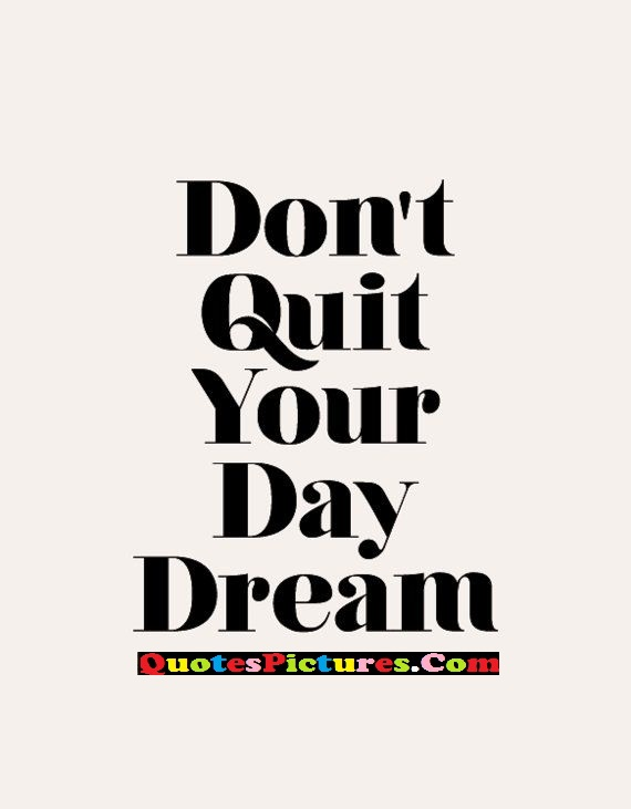 Fabulous Day Dreaming Quote - Don't Quit Your Day Dream.