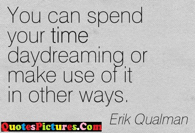 Fabulous Day Dreaming Quote - You Can Spend Your Time Daydreaming or Make Use Of It in Other Ways.