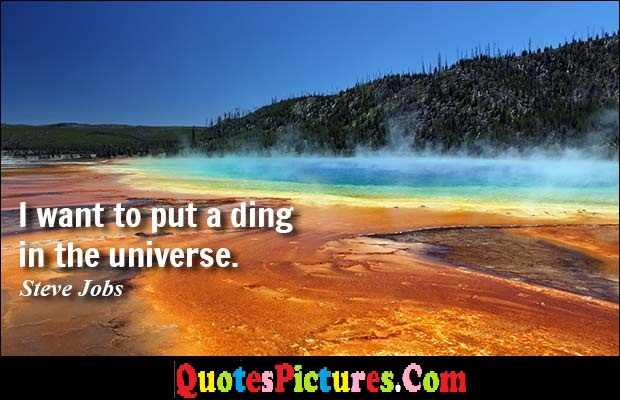 Fabulous Debt Quote - I Want To Put A Ding In The Universe. - Steve Jobs