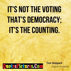 Fabulous Democracy Quote - It's Not The Votingh That's Democracy; it's The Counting.