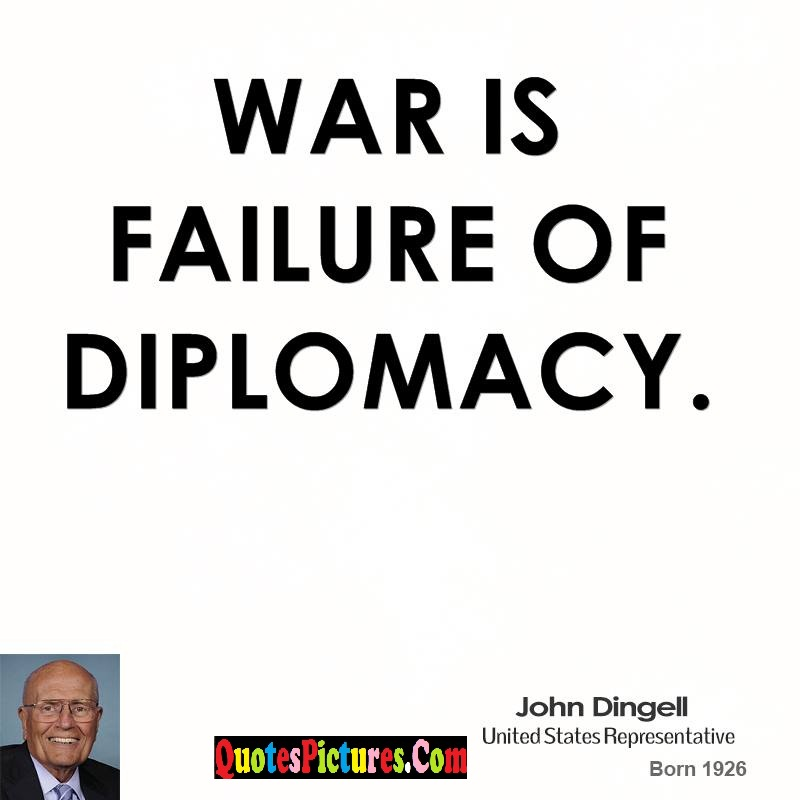 Fabulous Diplomacy Quote - War Is Failure Of Diplomacy. - John Dingell
