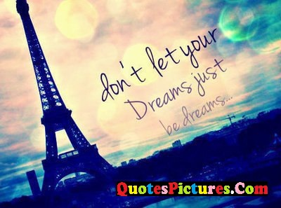 Fabulous Dream Quote - Don't Let Your Dreams Just be Dreams..