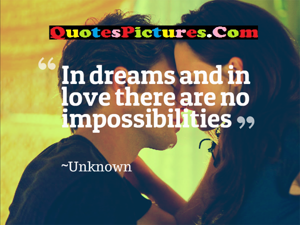 Fabulous Dreaming Quote - In Dreams And in Love There are No Impossibilites